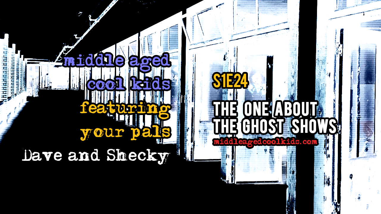 MACK #24: The One About The Ghost Shows – middle aged cool kids