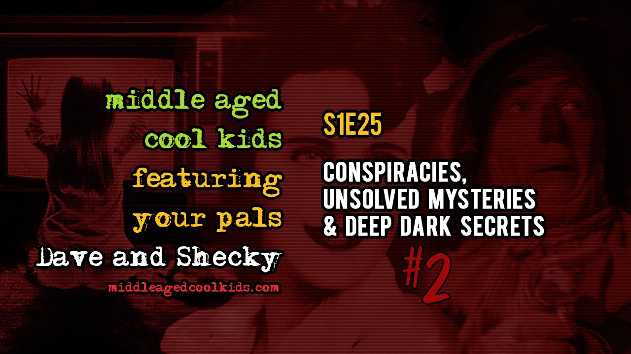 MACK #25: Conspiracies, Unsolved Mysteries & Deep Dark
