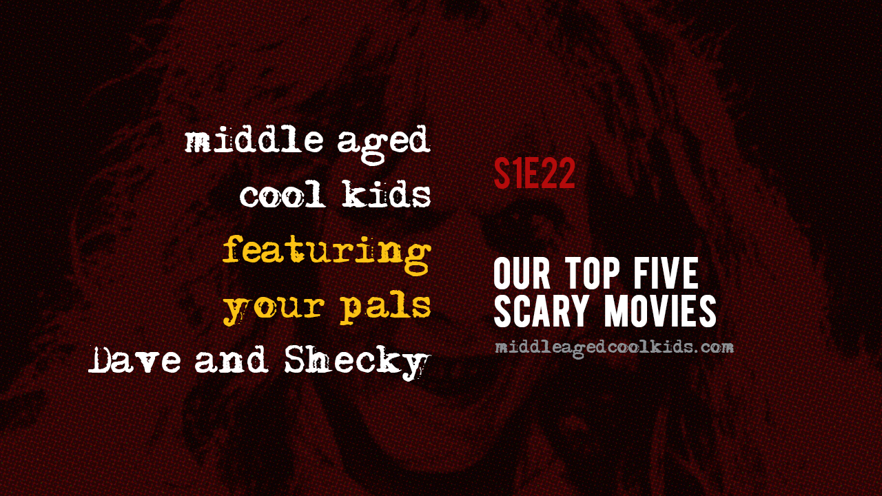 MACK #22: Our Top Five Scary Movies – middle aged cool kids